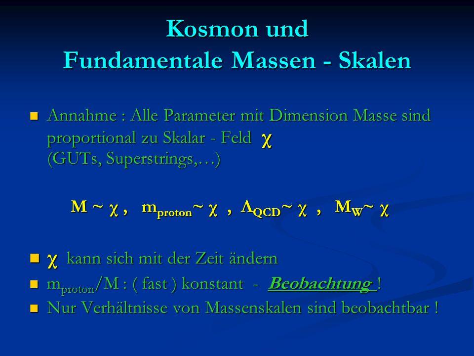 Kosmon und Fundamentale Massen - Skalen Annahme : Alle Parameter mit Dimension Masse sind proportional zu Skalar - Feld χ (GUTs, Superstrings,…) Annah