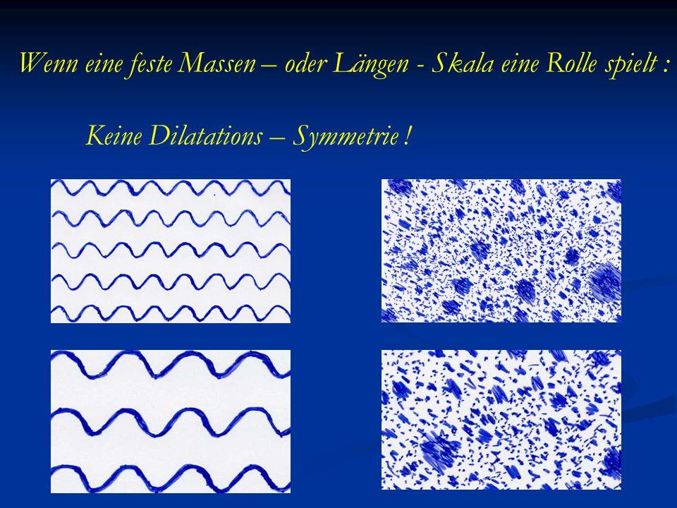 Wenn eine feste Massen – oder Längen - Skala eine Rolle spielt : Keine Dilatations – Symmetrie !