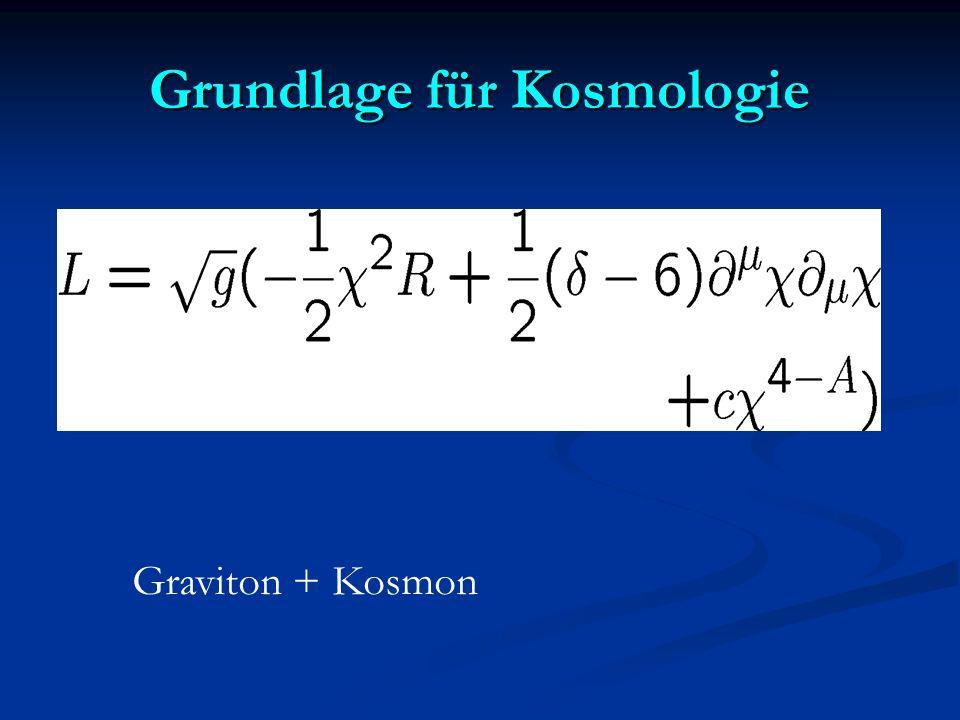 Grundlage für Kosmologie Graviton + Kosmon