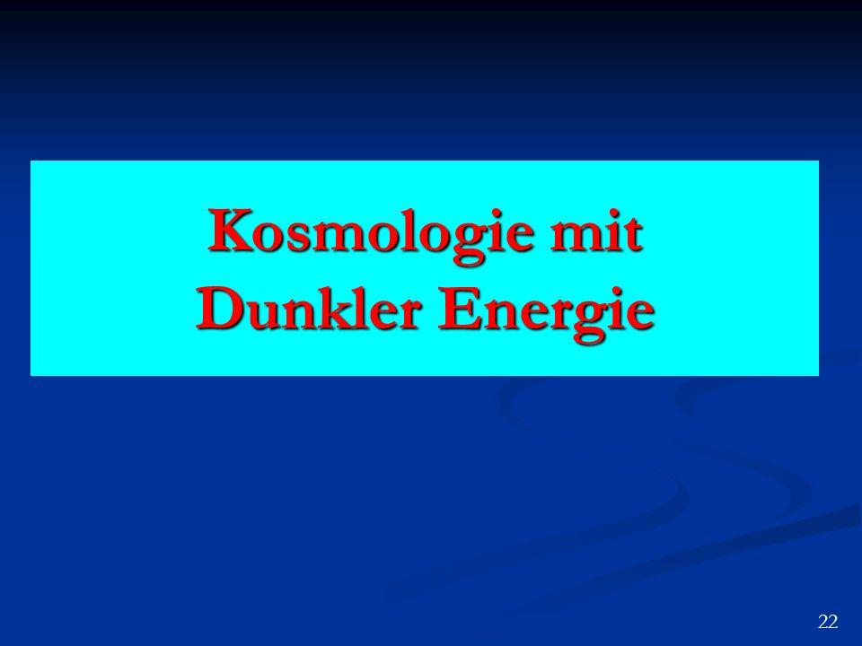 Kosmologie mit Dunkler Energie 22