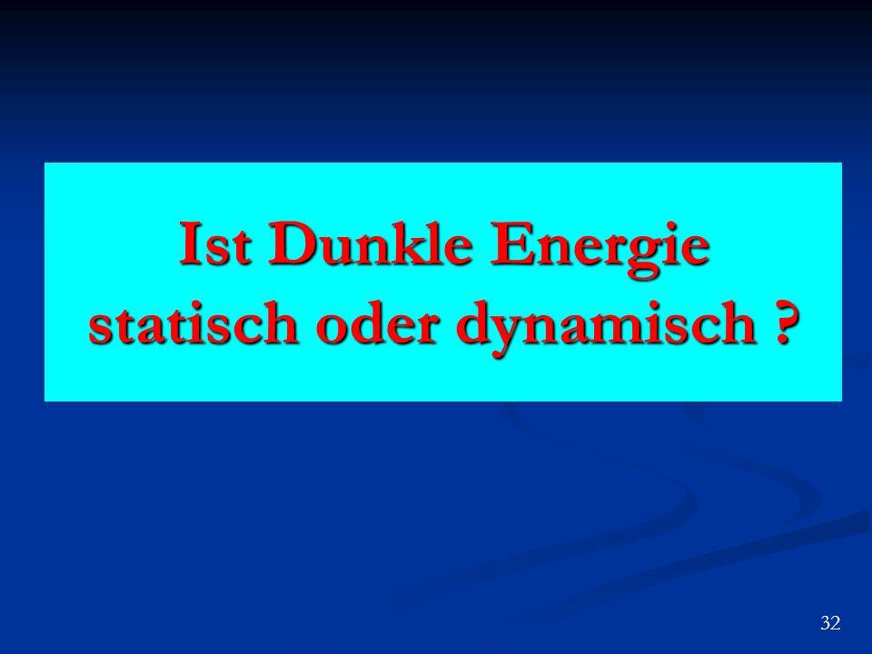 Ist Dunkle Energie statisch oder dynamisch ? 32