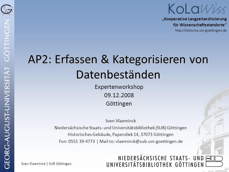 Sven Vlaeminck | SUB Göttingen Kooperative Langzeitarchivierung für Wissenschaftsstandorte http://kolawiss.uni-goettingen.de AP2: Erfassen & Kategoris