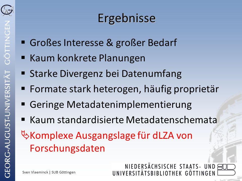 Sven Vlaeminck | SUB Göttingen Ergebnisse Großes Interesse & großer Bedarf Kaum konkrete Planungen Starke Divergenz bei Datenumfang Formate stark hete