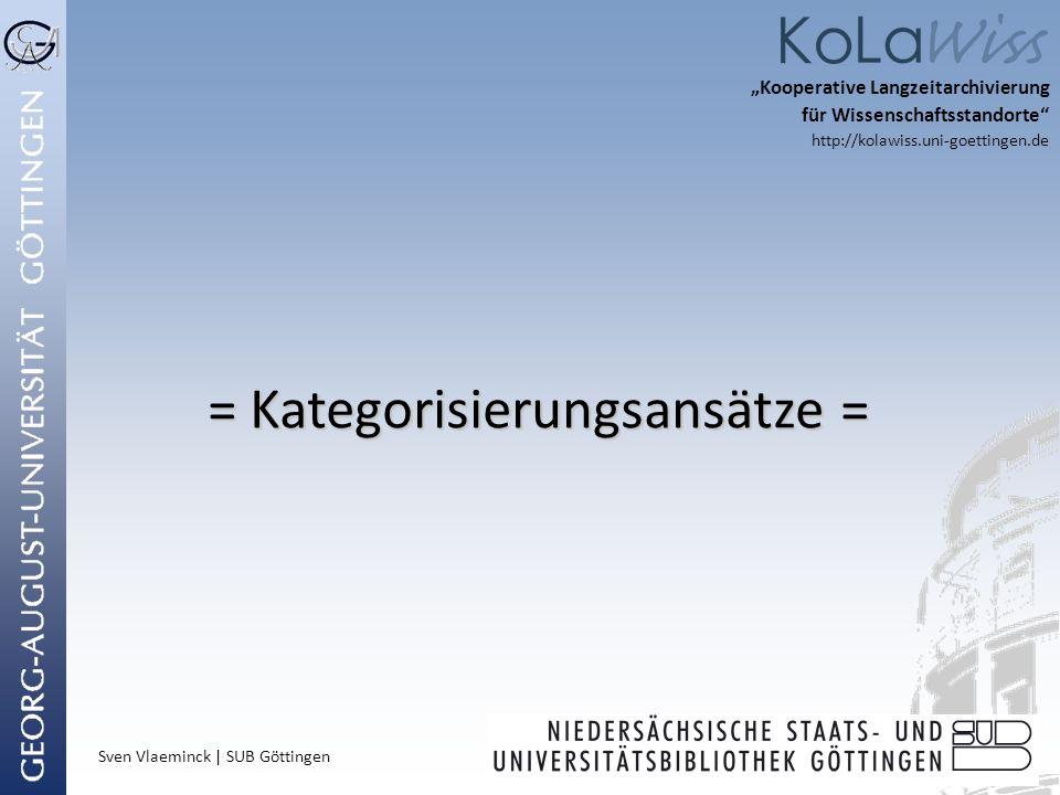 Sven Vlaeminck | SUB Göttingen Kooperative Langzeitarchivierung für Wissenschaftsstandorte http://kolawiss.uni-goettingen.de = Kategorisierungsansätze