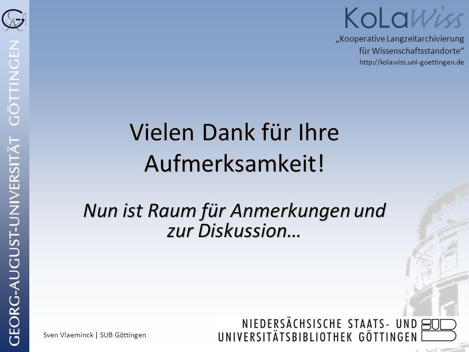 Sven Vlaeminck | SUB Göttingen Vielen Dank für Ihre Aufmerksamkeit! Nun ist Raum für Anmerkungen und zur Diskussion… Kooperative Langzeitarchivierung