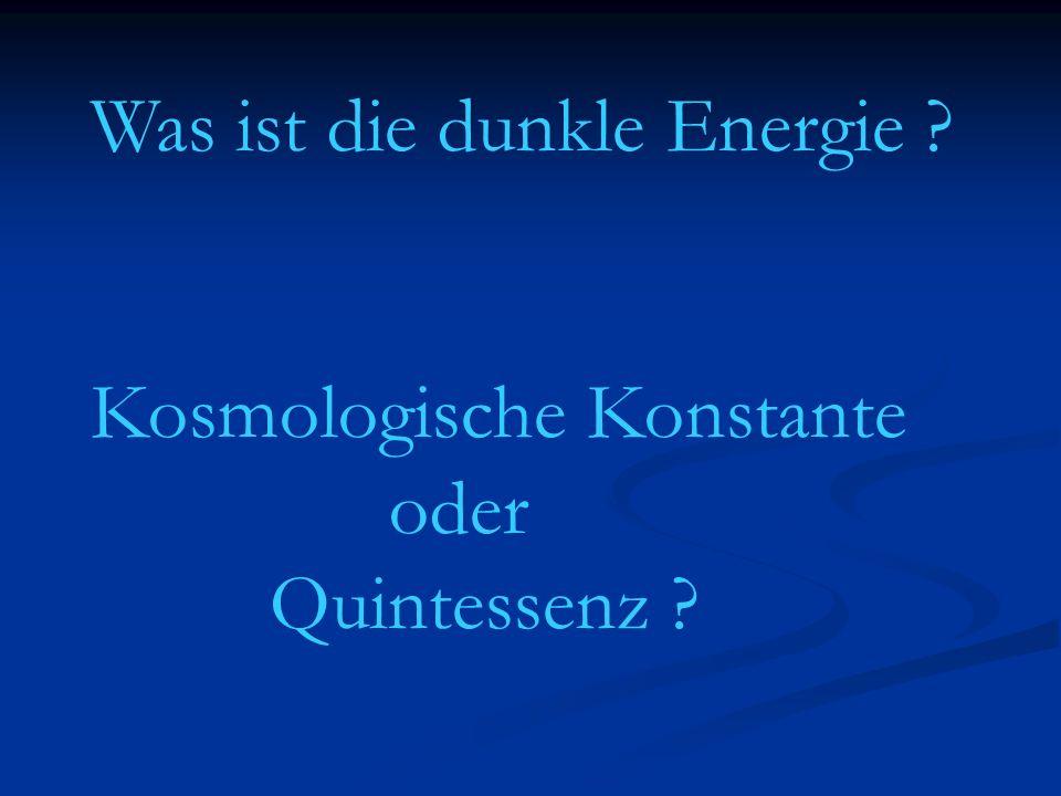 Was ist die dunkle Energie ? Kosmologische Konstante oder Quintessenz ?