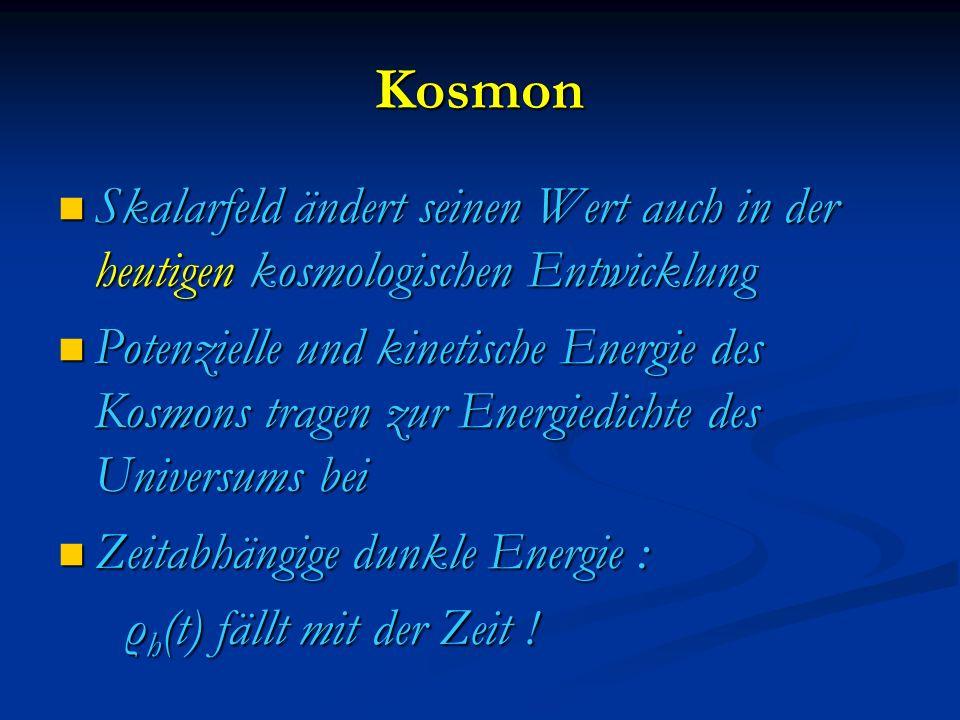 Kosmon Skalarfeld ändert seinen Wert auch in der heutigen kosmologischen Entwicklung Skalarfeld ändert seinen Wert auch in der heutigen kosmologischen