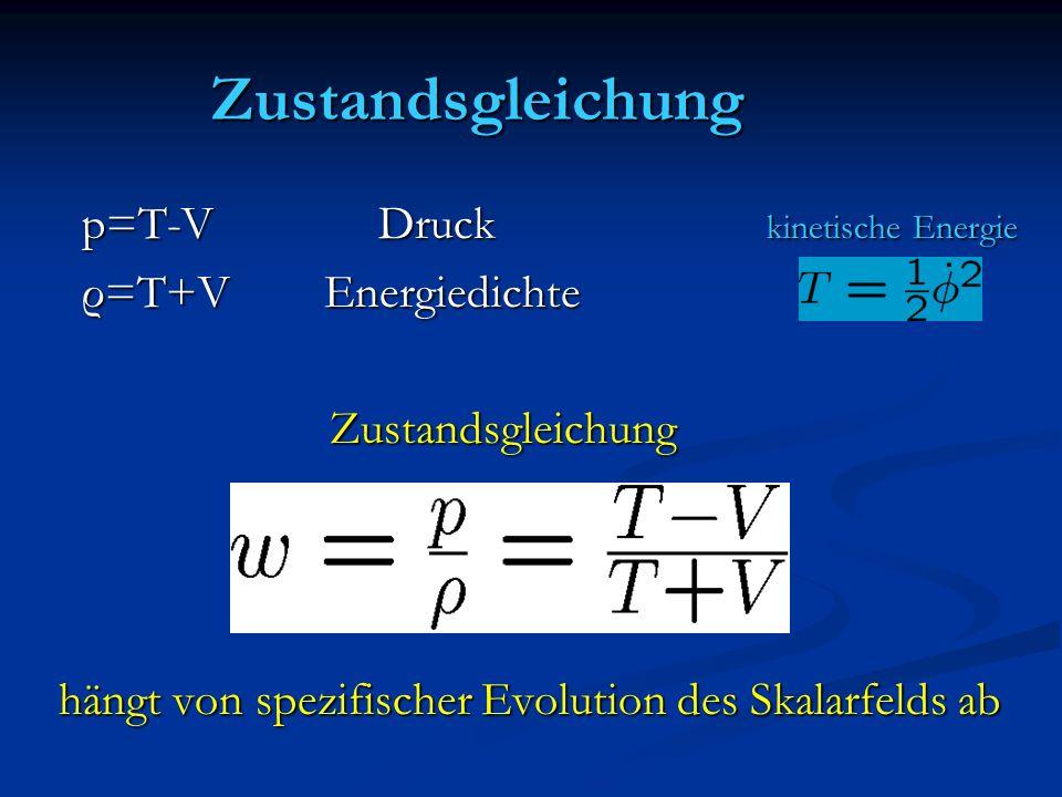 Zustandsgleichung p=T-V Druck kinetische Energie p=T-V Druck kinetische Energie ρ=T+V Energiedichte ρ=T+V Energiedichte Zustandsgleichung Zustandsglei