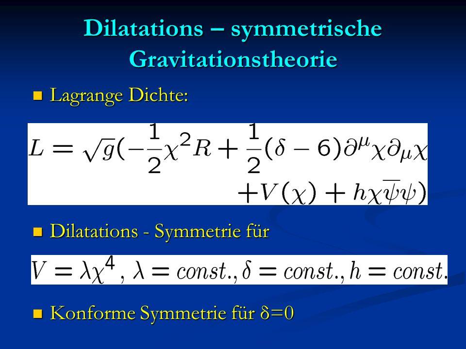 Dilatations – symmetrische Gravitationstheorie Lagrange Dichte: Lagrange Dichte: Dilatations - Symmetrie für Dilatations - Symmetrie für Konforme Symm