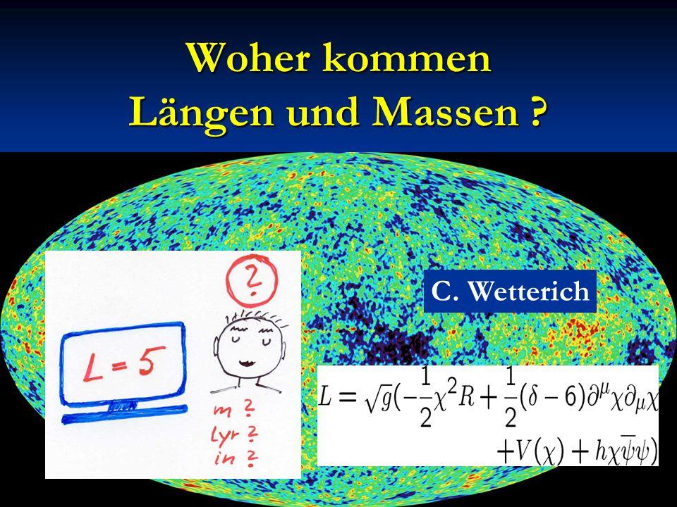 Woher kommen Längen und Massen ? Spontane Symmetriebrechung, ( Quantengravitation, ) Dunkle Energie
