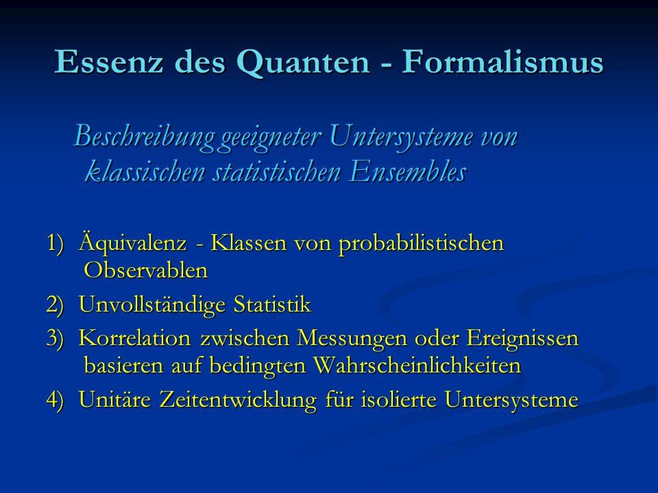 Essenz des Quanten - Formalismus Beschreibung geeigneter Untersysteme von klassischen statistischen Ensembles Beschreibung geeigneter Untersysteme von