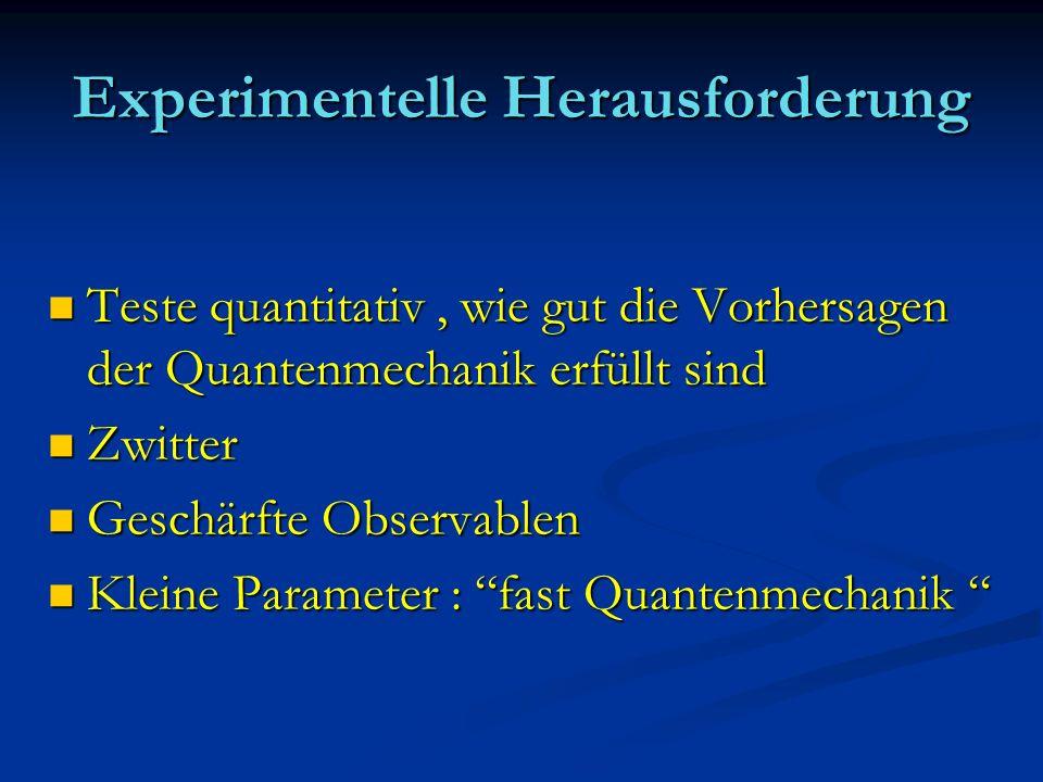 Experimentelle Herausforderung Teste quantitativ, wie gut die Vorhersagen der Quantenmechanik erfüllt sind Teste quantitativ, wie gut die Vorhersagen