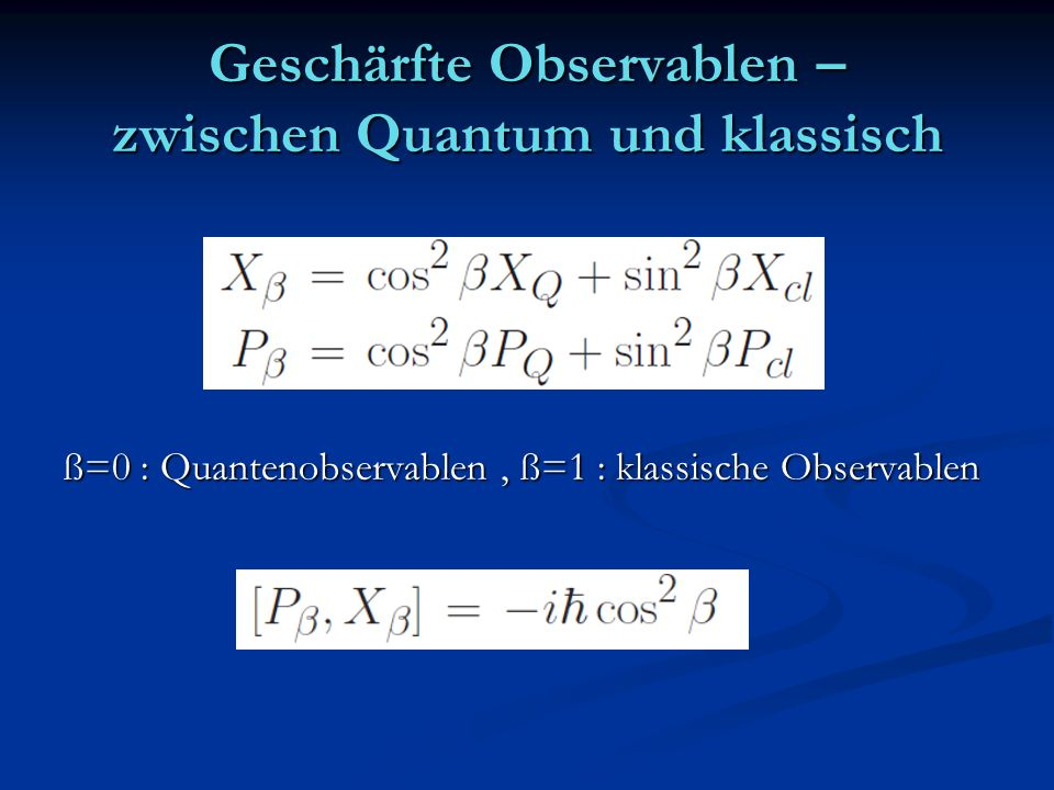 Geschärfte Observablen – zwischen Quantum und klassisch ß=0 : Quantenobservablen, ß=1 : klassische Observablen