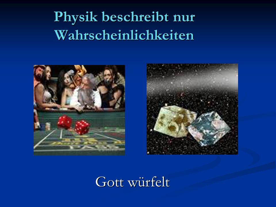 Physik beschreibt nur Wahrscheinlichkeiten Gott würfelt
