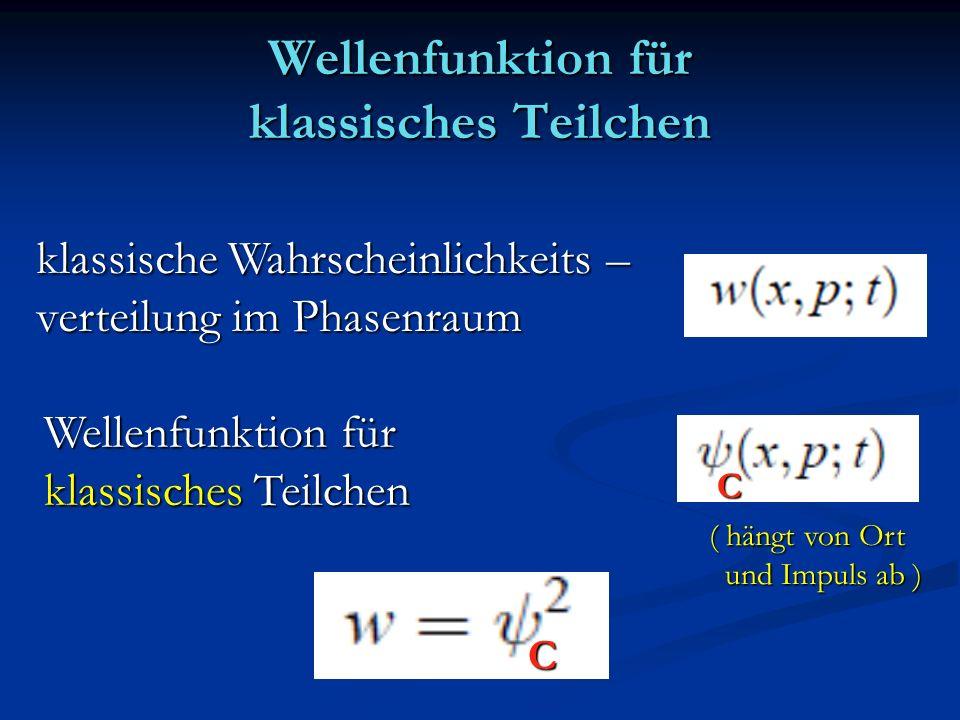 Wellenfunktion für klassisches Teilchen klassische Wahrscheinlichkeits – verteilung im Phasenraum Wellenfunktion für klassisches Teilchen ( hängt von