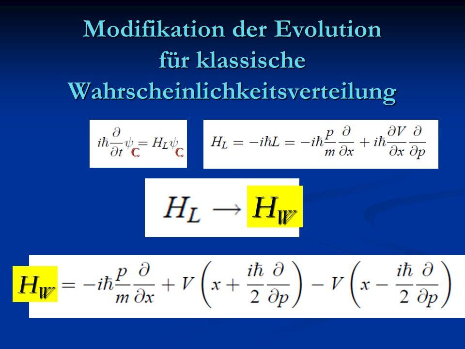 Modifikation der Evolution für klassische Wahrscheinlichkeitsverteilung HWHWHWHW HWHWHWHW CC