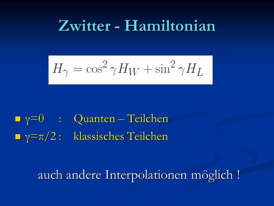 Zwitter - Hamiltonian γ=0 : Quanten – Teilchen γ=0 : Quanten – Teilchen γ=π/2 : klassisches Teilchen γ=π/2 : klassisches Teilchen auch andere Interpol