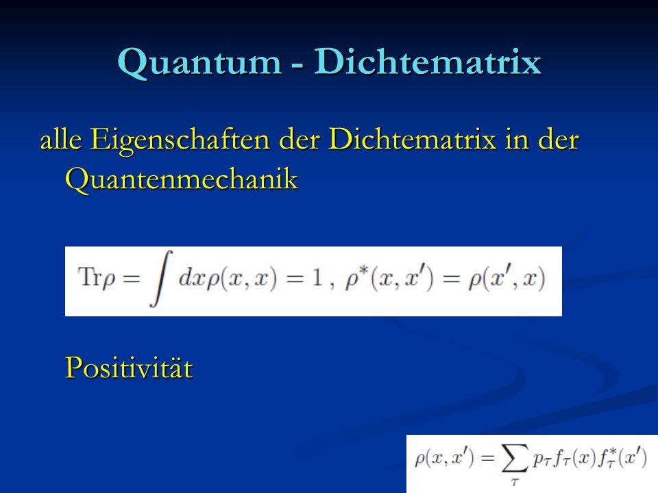 Quantum - Dichtematrix alle Eigenschaften der Dichtematrix in der Quantenmechanik Positivität Positivität