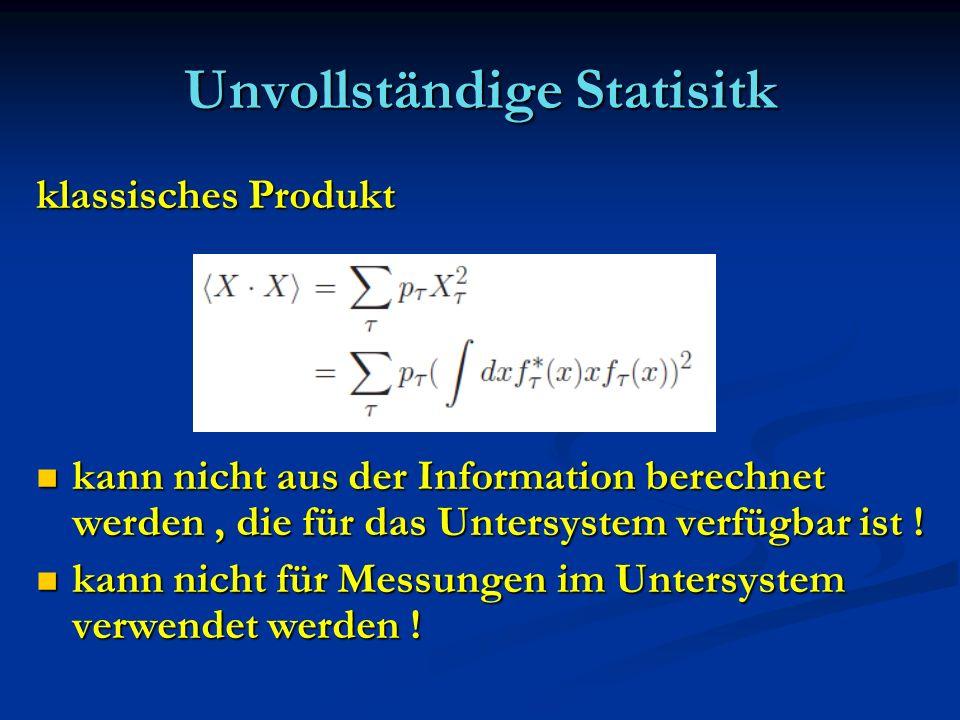 Unvollständige Statisitk klassisches Produkt kann nicht aus der Information berechnet werden, die für das Untersystem verfügbar ist ! kann nicht aus d