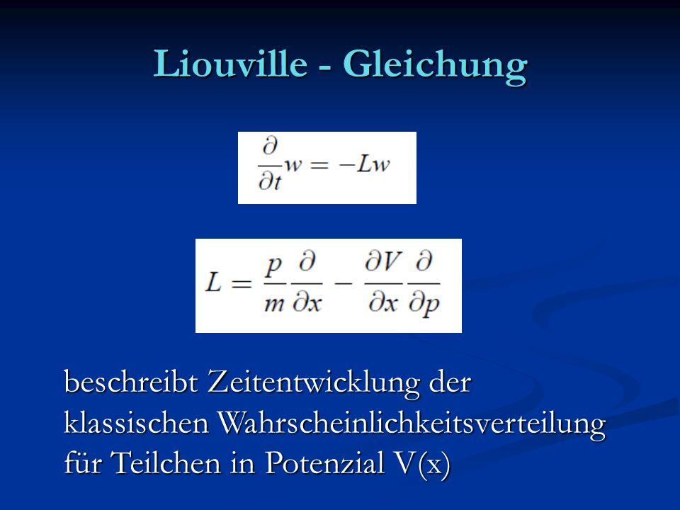 Liouville - Gleichung beschreibt Zeitentwicklung der klassischen Wahrscheinlichkeitsverteilung für Teilchen in Potenzial V(x)
