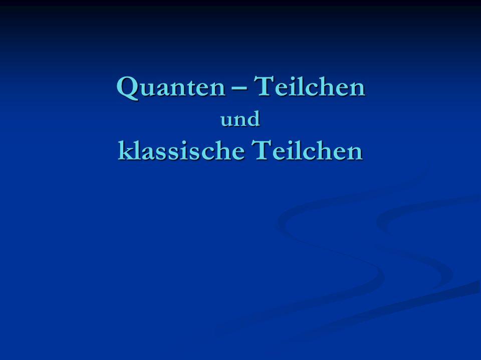 Quanten–Teilchen klassische Teilchen Teilchen-Welle Dualität Teilchen-Welle Dualität Unschärfe Unschärfe keine Trajektorien keine Trajektorien Interferenz bei Doppelspalt Interferenz bei Doppelspalt Tunneln Tunneln Quanten - Wahrscheinlichkeit Quanten - Wahrscheinlichkeit Schrödinger-Gleichung Schrödinger-Gleichung Teilchen scharfer Ort und Impuls klassische Trajektorien nur durch einen Spalt maximale Energie beschränkt Bewegung klassische Wahrscheinlichkeit w(x,p) Liouville-Gleichung für w ( entspricht Newton Gl.