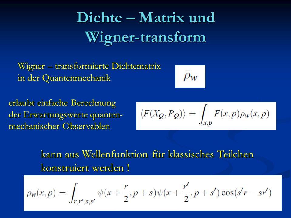 Dichte – Matrix und Wigner-transform Wigner – transformierte Dichtematrix in der Quantenmechanik erlaubt einfache Berechnung der Erwartungswerte quant