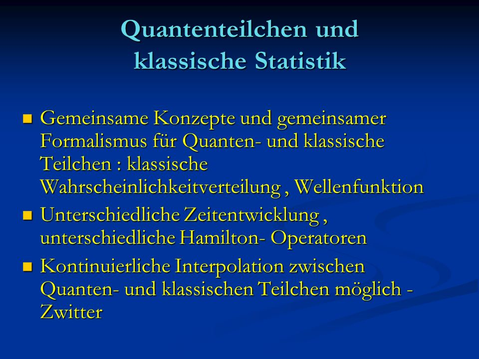 Quantenteilchen und klassische Statistik Gemeinsame Konzepte und gemeinsamer Formalismus für Quanten- und klassische Teilchen : klassische Wahrscheinl
