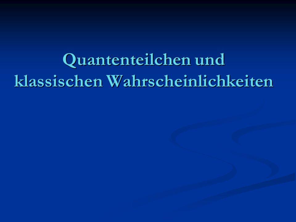 Quanten–Teilchen klassische Teilchen Teilchen-Welle Dualität Teilchen-Welle Dualität Unschärfe Unschärfe keine Trajektorien keine Trajektorien Interferenz bei Doppelspalt Interferenz bei Doppelspalt Tunneln Tunneln Quanten - Wahrscheinlichkeit Quanten - Wahrscheinlichkeit Schrödinger-Gleichung Schrödinger-Gleichung Teilchen scharfer Ort und Impuls klassische Trajektorien nur durch einen Spalt maximale Energie beschränkt Bewegung klassische Wahrscheinlichkeit Liouville-Gleichung