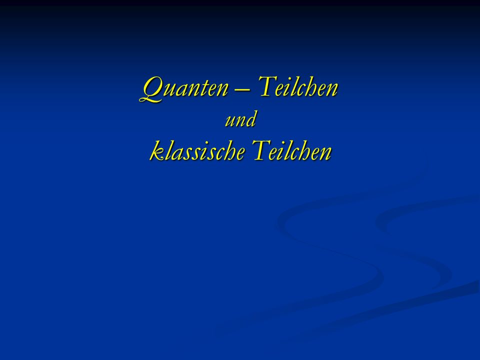 Quanten–Teilchen klassische Teilchen Teilchen-Welle Dualität Teilchen-Welle Dualität Unschärfe Unschärfe keine Trajektorien keine Trajektorien Tunneln Tunneln Interferenz bei Doppelspalt Interferenz bei Doppelspalt Teilchen scharfer Ort und Impuls klassische Trajektorien maximale Energie beschränkt Bewegung nur durch einen Spalt