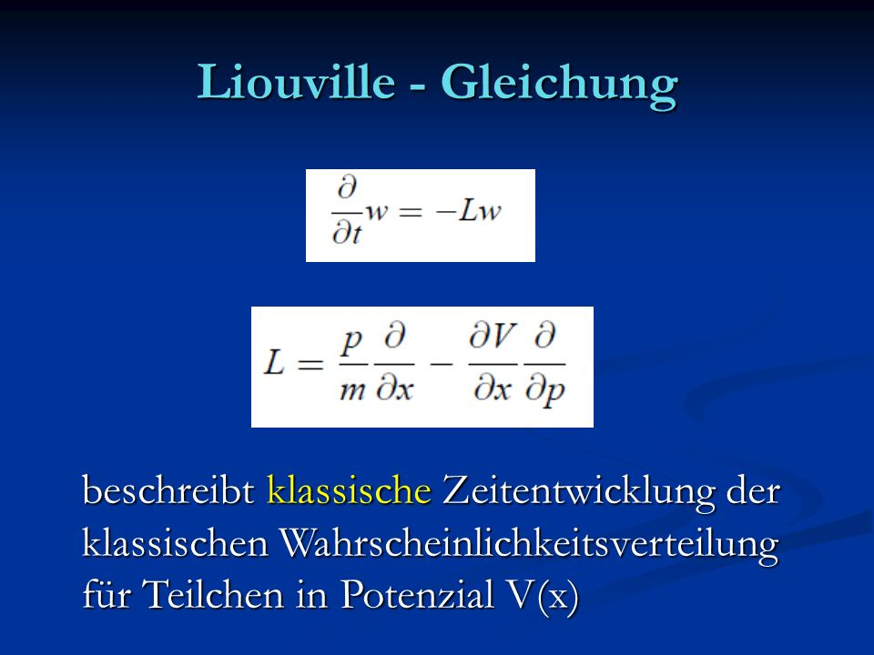 Liouville - Gleichung beschreibt klassische Zeitentwicklung der klassischen Wahrscheinlichkeitsverteilung für Teilchen in Potenzial V(x)