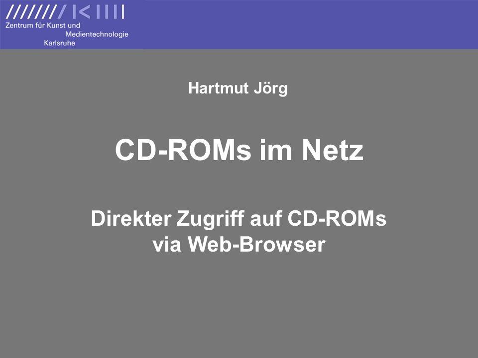 CD-ROMs im Netz Direkter Zugriff auf CD-ROMs via Web-Browser Hartmut Jörg