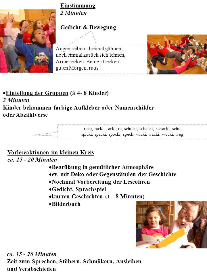 Einteilung der Gruppen (à 4- 8 Kinder) 3 Minuten Kinder bekommen farbige Aufkleber oder Namenschilder oder Abzählverse Augen reiben, dreimal gähnen, n