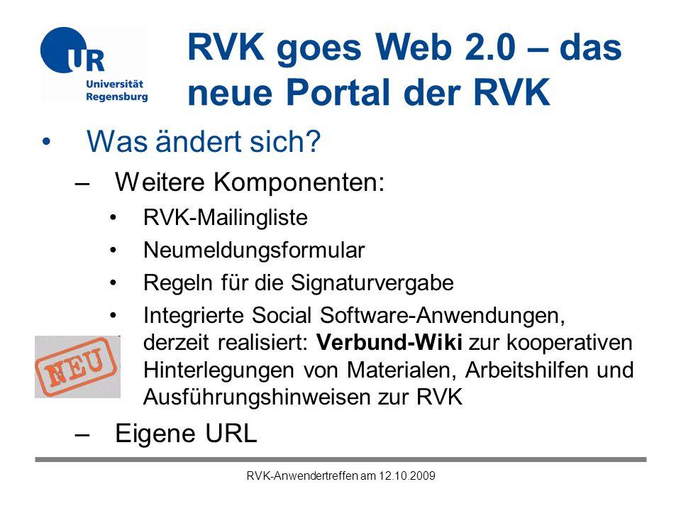 RVK goes Web 2.0 – das neue Portal der RVK RVK-Anwendertreffen am 12.10.2009 Was ändert sich? –Weitere Komponenten: RVK-Mailingliste Neumeldungsformul