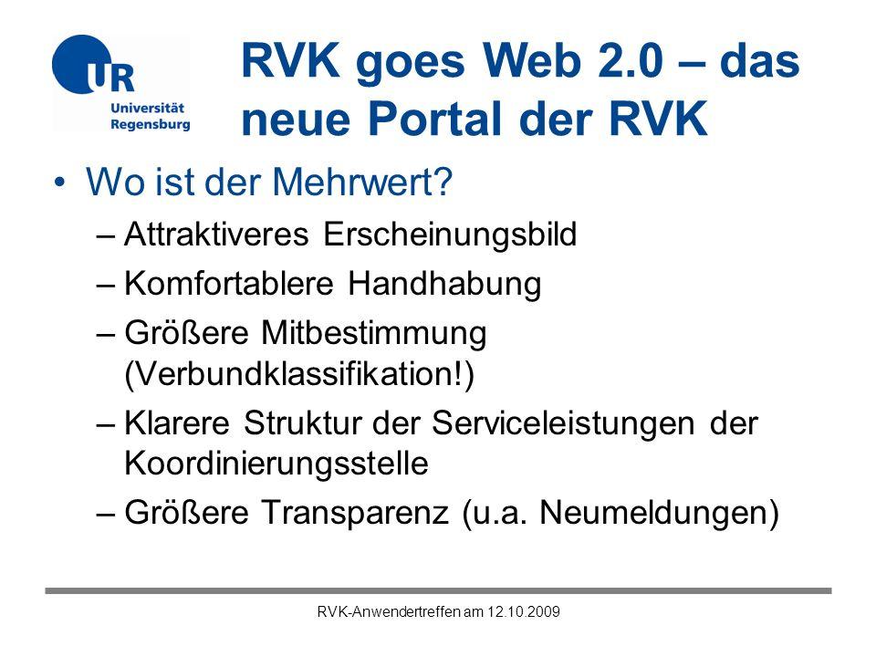 RVK goes Web 2.0 – das neue Portal der RVK RVK-Anwendertreffen am 12.10.2009 Wo ist der Mehrwert? –Attraktiveres Erscheinungsbild –Komfortablere Handh