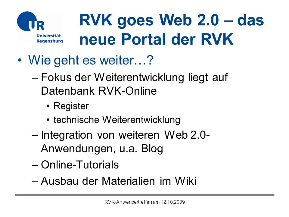 RVK goes Web 2.0 – das neue Portal der RVK RVK-Anwendertreffen am 12.10.2009 Wie geht es weiter…? –Fokus der Weiterentwicklung liegt auf Datenbank RVK