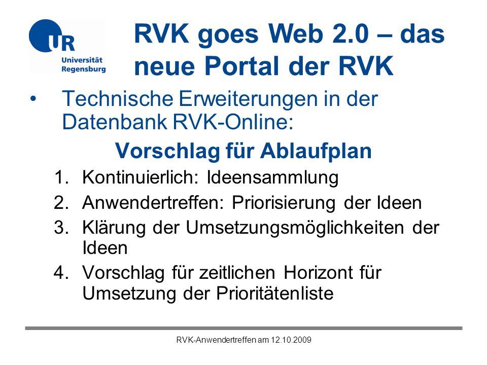 RVK goes Web 2.0 – das neue Portal der RVK RVK-Anwendertreffen am 12.10.2009 Technische Erweiterungen in der Datenbank RVK-Online: Vorschlag für Ablau