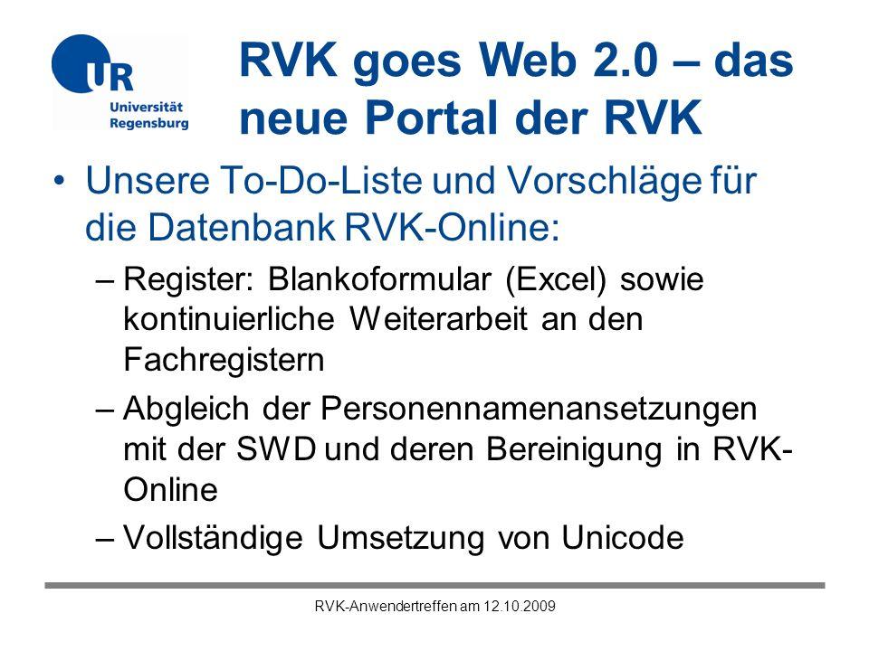 RVK goes Web 2.0 – das neue Portal der RVK RVK-Anwendertreffen am 12.10.2009 Unsere To-Do-Liste und Vorschläge für die Datenbank RVK-Online: –Register