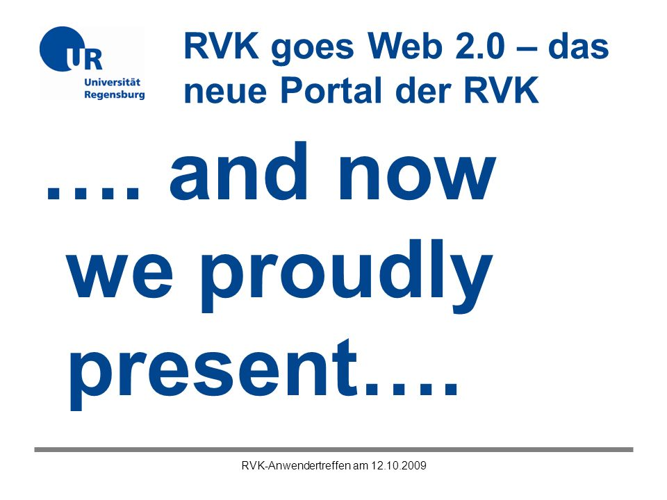 RVK goes Web 2.0 – das neue Portal der RVK RVK-Anwendertreffen am 12.10.2009 …. and now we proudly present….