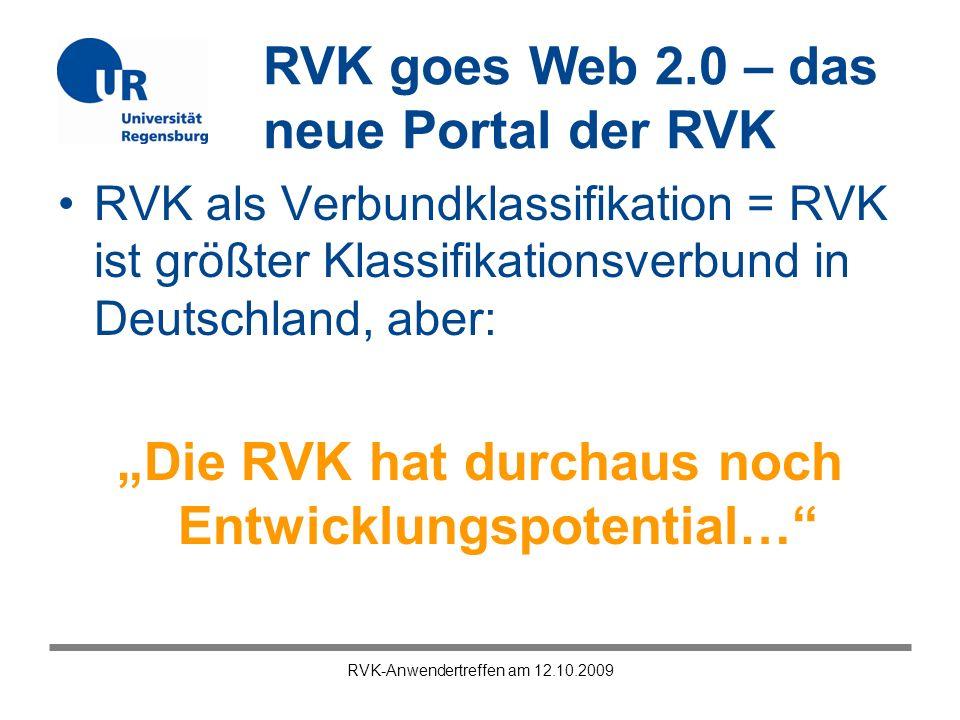 RVK goes Web 2.0 – das neue Portal der RVK RVK-Anwendertreffen am 12.10.2009 Technische Erweiterungen in der Datenbank RVK-Online: Vorschlag für Ablaufplan 1.Kontinuierlich: Ideensammlung 2.Anwendertreffen: Priorisierung der Ideen 3.Klärung der Umsetzungsmöglichkeiten der Ideen 4.Vorschlag für zeitlichen Horizont für Umsetzung der Prioritätenliste