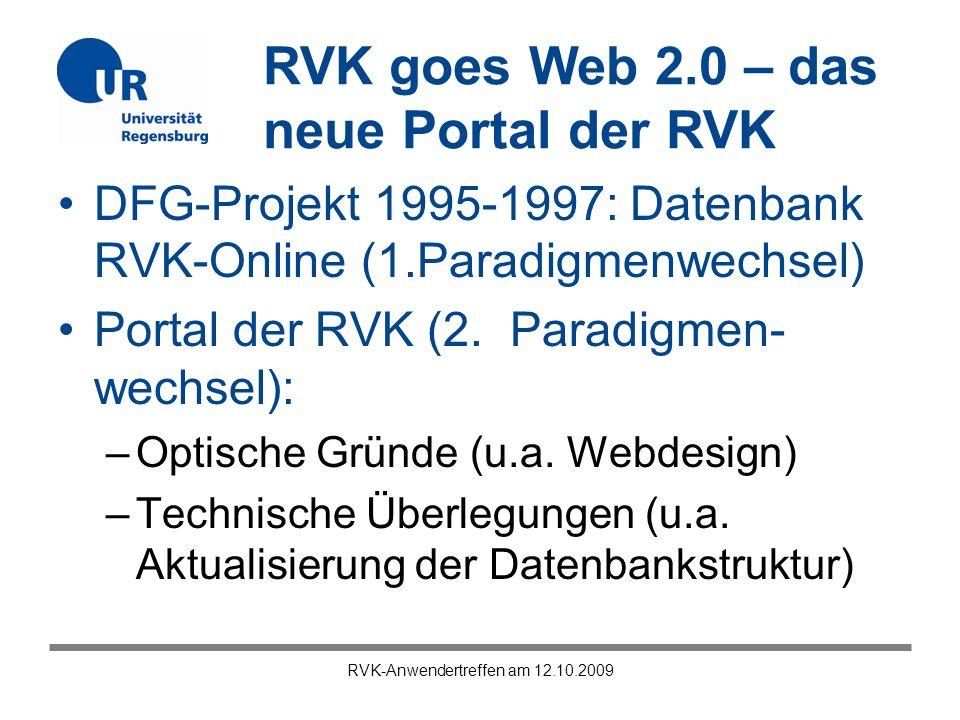 RVK goes Web 2.0 – das neue Portal der RVK RVK-Anwendertreffen am 12.10.2009 Unsere To-Do-Liste und Vorschläge für die Datenbank RVK-Online: –Register: Blankoformular (Excel) sowie kontinuierliche Weiterarbeit an den Fachregistern –Abgleich der Personennamenansetzungen mit der SWD und deren Bereinigung in RVK- Online –Vollständige Umsetzung von Unicode