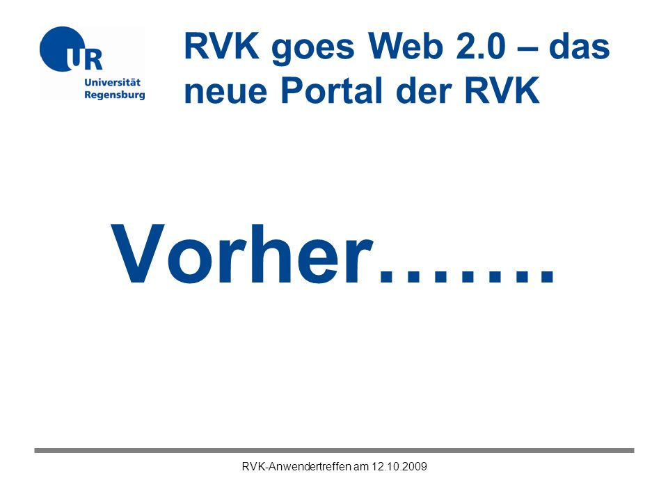 RVK goes Web 2.0 – das neue Portal der RVK RVK-Anwendertreffen am 12.10.2009 Vorher…….