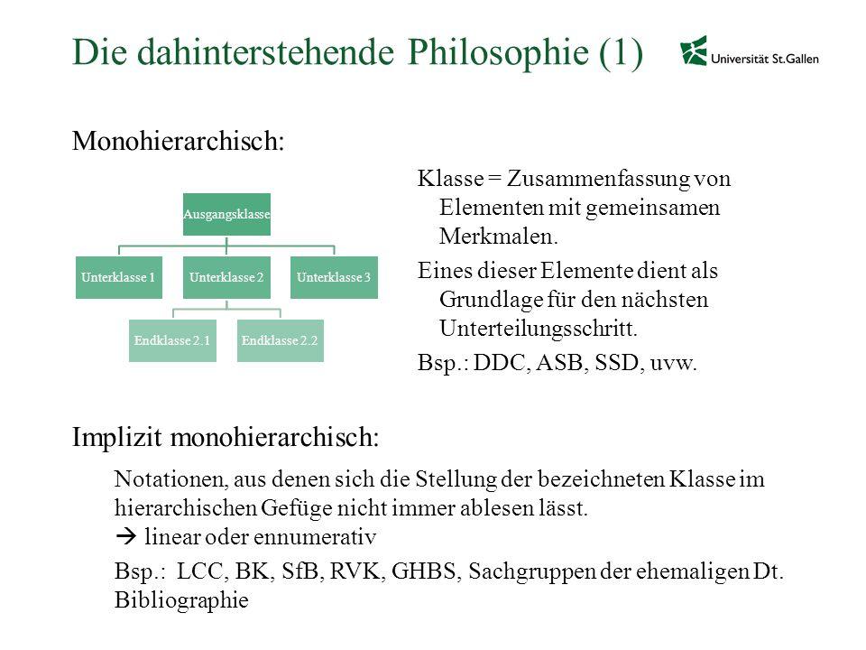 Die dahinterstehende Philosophie (1) Monohierarchisch: Klasse = Zusammenfassung von Elementen mit gemeinsamen Merkmalen. Eines dieser Elemente dient a