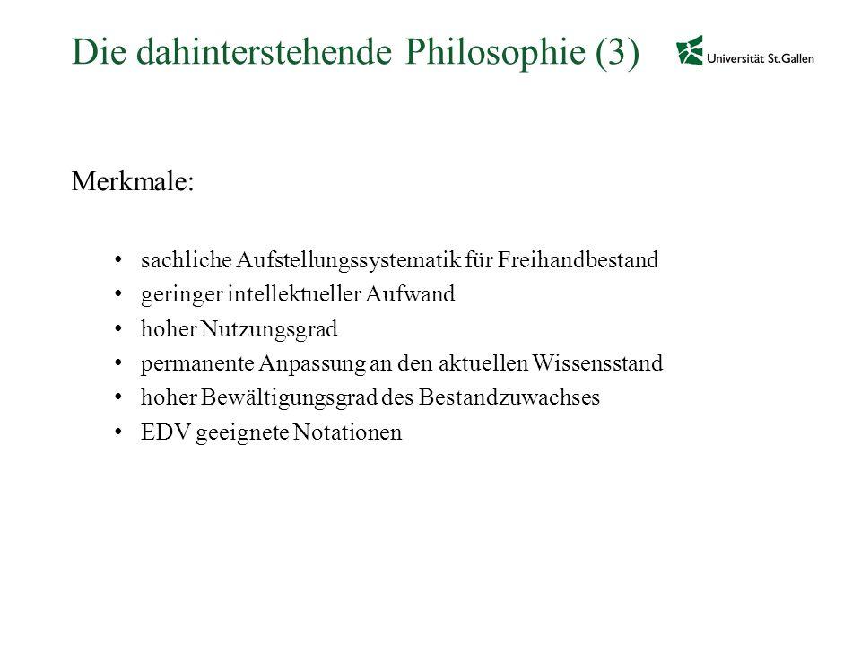 Die dahinterstehende Philosophie (3) Merkmale: sachliche Aufstellungssystematik für Freihandbestand geringer intellektueller Aufwand hoher Nutzungsgra