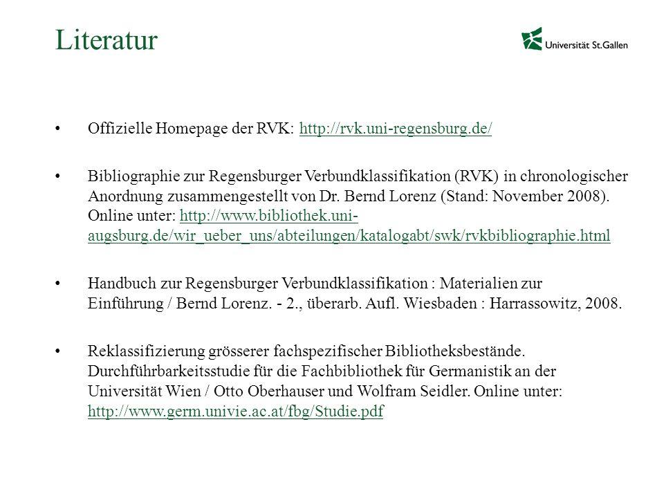 Literatur Offizielle Homepage der RVK: http://rvk.uni-regensburg.de/http://rvk.uni-regensburg.de/ Bibliographie zur Regensburger Verbundklassifikation