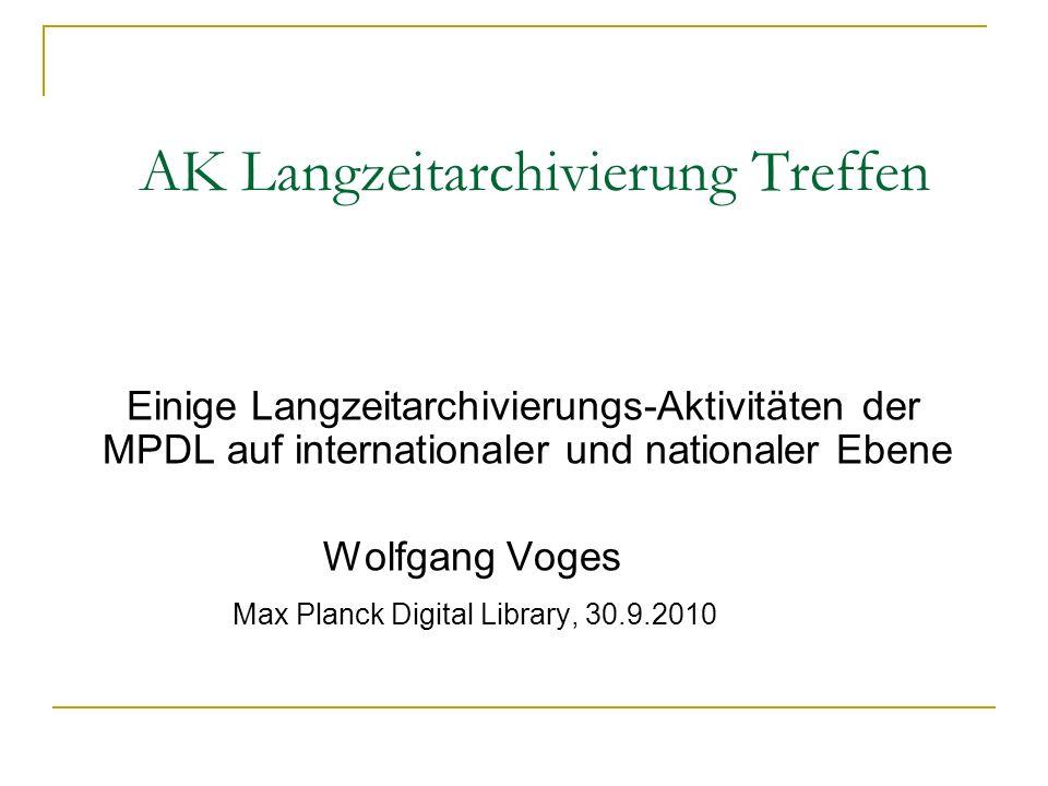 AK Langzeitarchivierung Treffen Einige Langzeitarchivierungs-Aktivitäten der MPDL auf internationaler und nationaler Ebene Wolfgang Voges Max Planck D