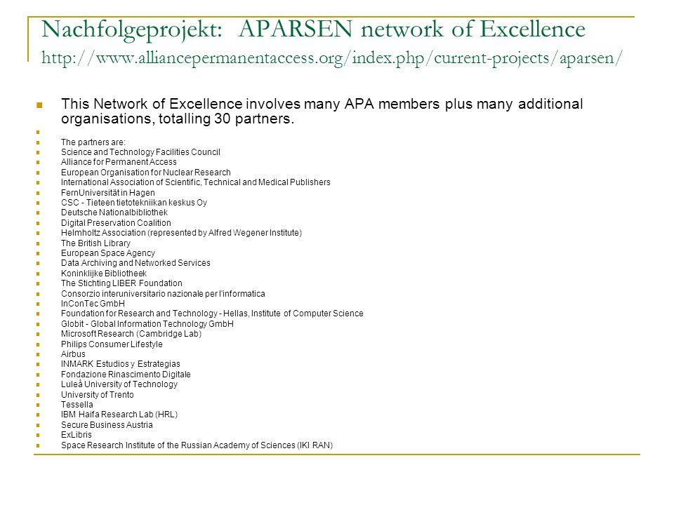 Nachfolgeprojekt: APARSEN network of Excellence http://www.alliancepermanentaccess.org/index.php/current-projects/aparsen/ This Network of Excellence