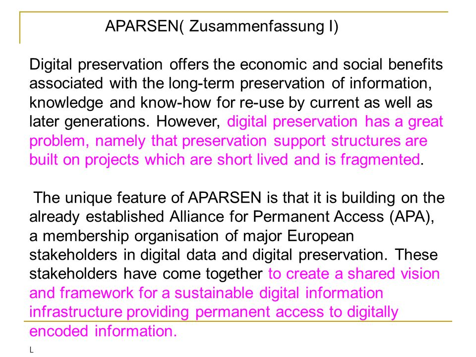 APARSEN( Zusammenfassung I) Digital preservation offers the economic and social benefits associated with the long-term preservation of information, kn
