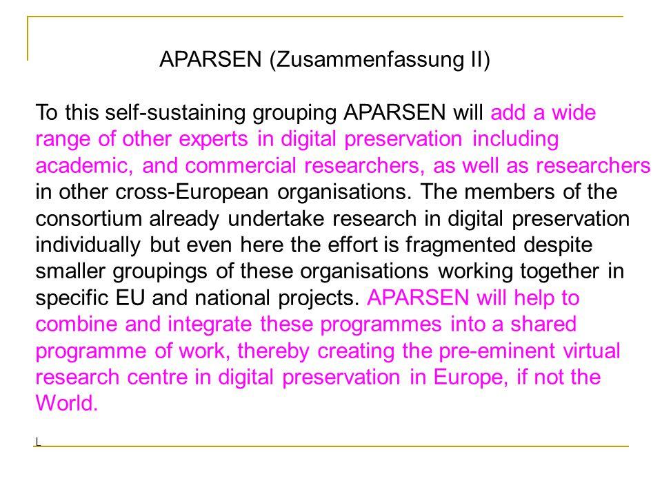 APARSEN (Zusammenfassung II) To this self-sustaining grouping APARSEN will add a wide range of other experts in digital preservation including academi