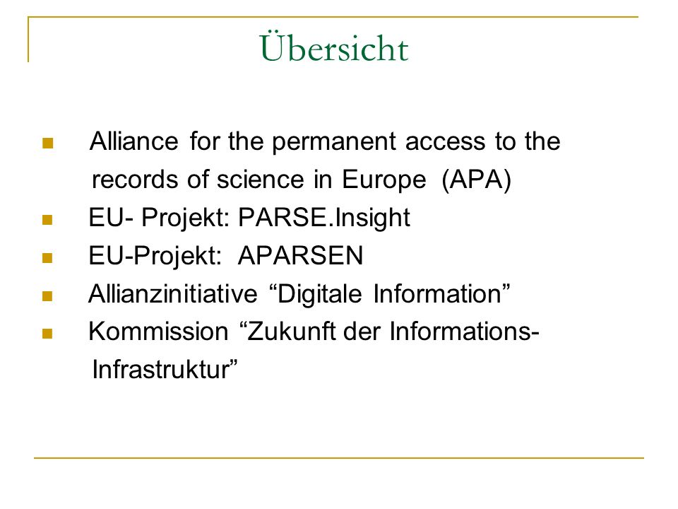 Übersicht Alliance for the permanent access to the records of science in Europe (APA) EU- Projekt: PARSE.Insight EU-Projekt: APARSEN Allianzinitiative