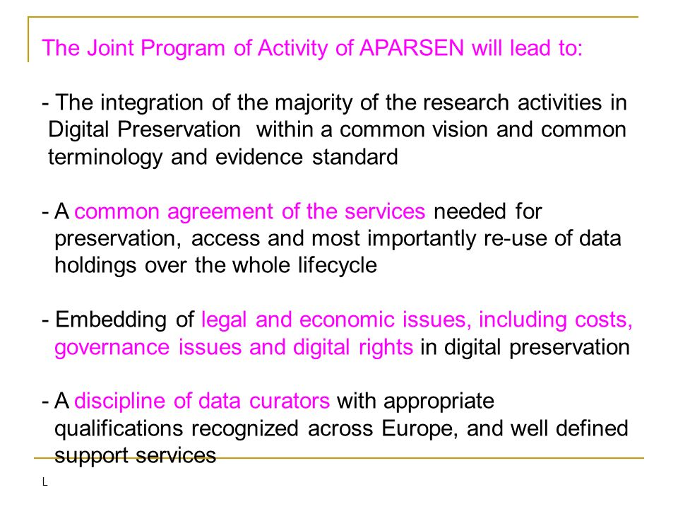 The Joint Program of Activity of APARSEN will lead to: - The integration of the majority of the research activities in Digital Preservation within a c